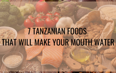 7 Tanzanian Foods That Will Make Your Mouth Water